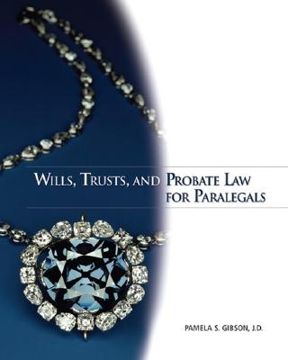 Wills, Trusts, and Probate Law for Paralegals By Gibson, Pamela S.