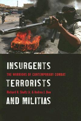 Insurgents, Terrorists, And Militias By Shultz, Richard H./ Dew, Andrea J.